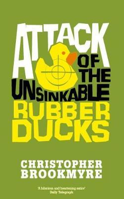 Attack Of The Unsinkable Rubber Ducks by Christopher Brookmyre