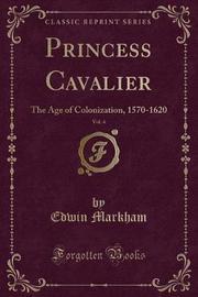 Princess Cavalier, Vol. 4 by Edwin Markham