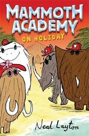 Mammoth Academy: Mammoth Academy On Holiday by Neal Layton image