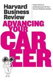 Harvard Business Review on Advancing Your Career by Harvard Business Review