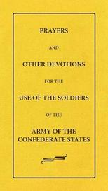 Prayers and Other Devotions for the Use of the Soldiers of the Army of the Confederate States by Female Bible Prayer-Book Tract Society
