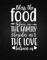 Bless the food before us, the family besides us, the love between us by Recipe Journal
