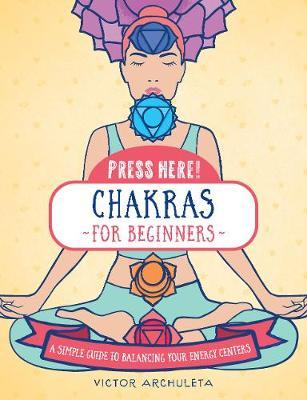 Press Here! Chakras for Beginners by Victor Archuleta