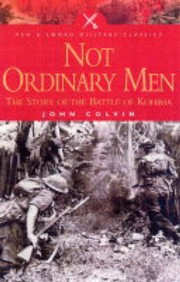 Not Ordinary Men: The Story of the Battle of Kohima by John Colvin image