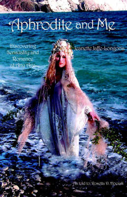 Aphrodite and Me: Discovering Sensuality and Romance at Any Age by Jeanette Jaffe-Longoria image