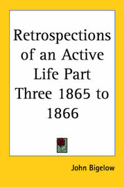 Retrospections of an Active Life Part Three 1865 to 1866 by John Bigelow image