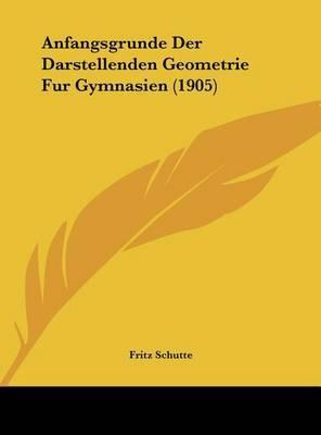 Anfangsgrunde Der Darstellenden Geometrie Fur Gymnasien (1905) by Fritz Schutte image