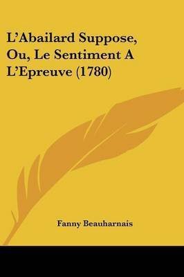 L'Abailard Suppose, Ou, Le Sentiment A L'Epreuve (1780) by Fanny Beauharnais