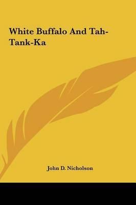 White Buffalo and Tah-Tank-Ka by John D Nicholson