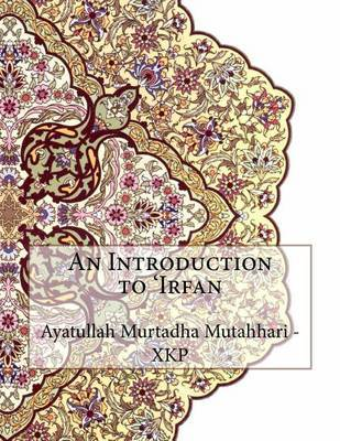 An Introduction to 'Irfan by Ayatullah Murtadha Mutahhari - Xkp