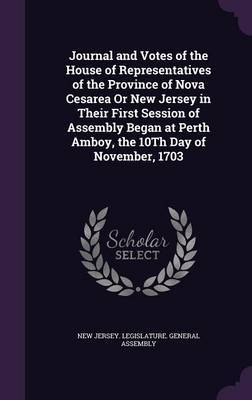 Journal and Votes of the House of Representatives of the Province of Nova Cesarea or New Jersey in Their First Session of Assembly Began at Perth Amboy, the 10th Day of November, 1703 image