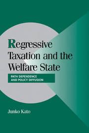 Regressive Taxation and the Welfare State by Junko Kato
