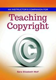 An Instructor's Companion for Teaching Copyright by Sara E. Wolf image