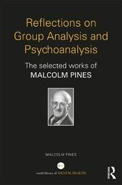 Reflections on Group Analysis and Psychoanalysis by Malcolm Pines