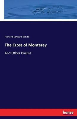 The Cross of Monterey by Richard Edward White