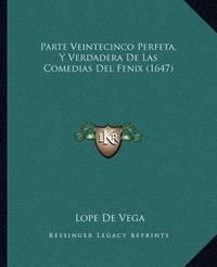 Parte Veintecinco Perfeta, y Verdadera de Las Comedias del Fenix (1647) by Lope , de Vega