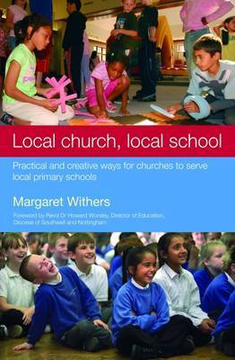 Local Church, Local School: Practical and Creative Ways for Churches to Serve Local Primary Schools by Margaret Withers image