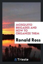 Mosquito Brigades and How to Organize Them by Ronald Ross