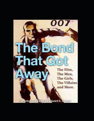 The Bond That Got Away by Edward K Cooper