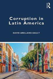 Corruption in Latin America by David Arellano Gault