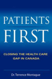 Patients First: Closing the Health Care Gap in Canada by Terrance J. Montague image