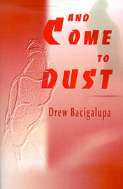 And Come to Dust by Drew Bacigalupa image