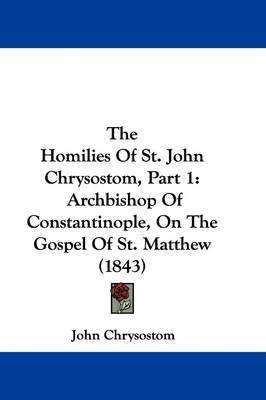 The Homilies Of St. John Chrysostom, Part 1: Archbishop Of Constantinople, On The Gospel Of St. Matthew (1843) by St John Chrysostom image
