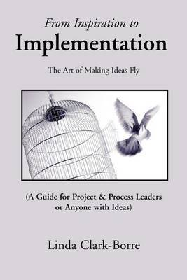 From Inspiration to Implementation: The Art of Making Ideas Fly by Linda Clark-Borre image
