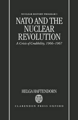 NATO and the Nuclear Revolution by Helga Haftendorn