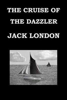 The Cruise of the Dazzler Jack London: Publication Date: 1902 by Jack London image