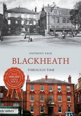 Blackheath Through Time by Anthony H. Page