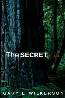 The Secret Place by Gary L Wilkerson