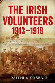 The Irish Volunteers, 1913-19 by Daithi O Corrain