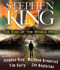 The End of the Whole Mess: And Other Stories by Stephen King