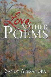 Love and Other Poems by Sandy Alexandra