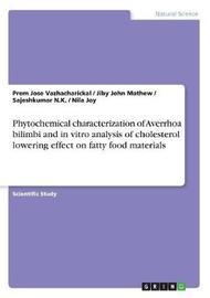 Phytochemical Characterization of Averrhoa Bilimbi and in Vitro Analysis of Cholesterol Lowering Effect on Fatty Food Materials by Jiby John Mathew