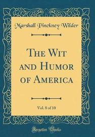 The Wit and Humor of America, Vol. 8 of 10 (Classic Reprint) by Marshall Pinckney Wilder image