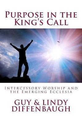 Purpose in the King's Call by Dr Guy & Lindy Diffenbaugh