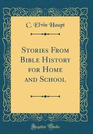 Stories from Bible History for Home and School (Classic Reprint) by C Elvin Haupt image