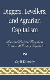Diggers, Levellers, and Agrarian Capitalism by Geoff Kennedy