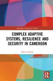 Complex Adaptive Systems, Resilience and Security in Cameroon by Manu Lekunze