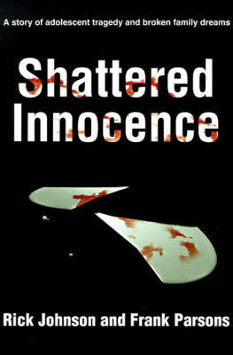 Shattered Innocence: A Story of Adolescent Tragedy and Broken Family Dreams by Rick Johnson image