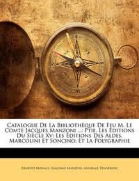 Catalogue de La Bibliothque de Feu M. Le Comtee Jacques Manzoni ...: Ptie. Les Ditions Du Siecle XV; Les Ditions Des Aldes, Marcolini Et Soncino; Et La by Annibale Tenneroni image