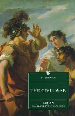 The Civil War: Pharsalia or Bellum Civile by Lucan