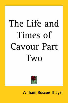 The Life and Times of Cavour Part Two by William Roscoe Thayer