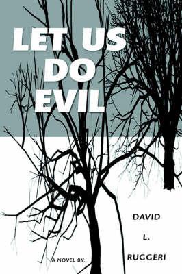 Let Us Do Evil by DAVID L. RUGGERI