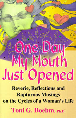 One Day My Mouth Just Opened by Toni G Boehm