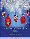 Christmas and New Year Designs: Adult Coloring Books Featuring Stress Relieving Christmas & New Year Patterns by Adult Coloring Books
