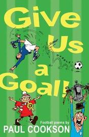 Give Us a Goal! by Paul Cookson