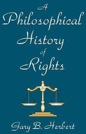 A Philosophical History of Rights by Gary B. Herbert